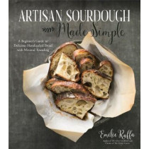 Artisan Sourdough Made Simple: A Beginner's Guide to Delicious Handcrafted Bread with Minimal Kneading by Emilie Raffa, 9781624144295