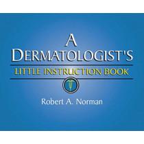 A Dermatologist's Little Instruction Book by Robert Norman, 9781626235687