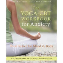 The Yoga-CBT Workbook for Anxiety: Total Relief for Mind and Body by Juile Greiner-Ferris, 9781626258365