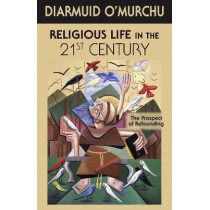 Religious Life in the 21st Century: The Prospect of Refounding by Diarmuid O'Murchu, 9781626982079