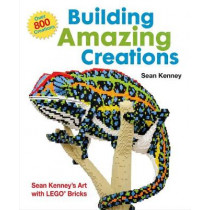 Building Amazing Creations: Sean Kenney's Art with LEGO Bricks by Sean Kenney, 9781627790185