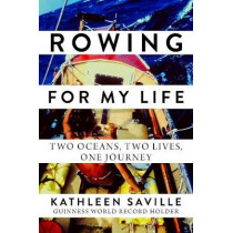 Rowing for My Life: Two Oceans, Two Lives, One Journey by Kathleen Saville, 9781628726886