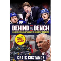 Behind the Bench: Inside the Minds of Hockey's Greatest Coaches by Craig Custance, 9781629372440