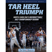 Tar Heel Triumph: North Carolina's Unforgettable 2017 Championship Season by The News & Observer, 9781629373058