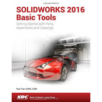 SOLIDWORKS 2016 Basic Tools by Paul Tran, 9781630570019