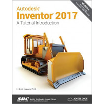Autodesk Inventor 2017: A Tutorial Introduction (Including unique access code): A Tutorial Introduction (Including unique access code) by Scott L. Hansen, 9781630570200