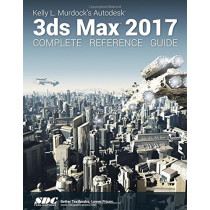 Kelly L. Murdock's Autodesk 3ds Max 2017 Complete Reference Guide by Kelly Murdoch, 9781630570330