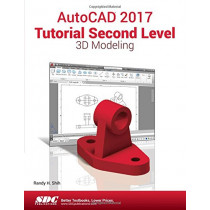 AutoCAD 2017 Tutorial Second Level 3D Modeling by Randy Shih, 9781630570385