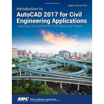 Introduction to AutoCAD 2017 for Civil Engineering Applications by Nighat Yasmin, 9781630570392