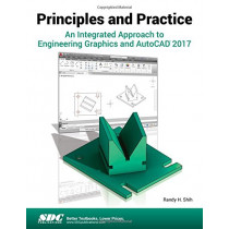 Principles and Practice An Integrated Approach to Engineering Graphics and AutoCAD 2017 by Randy Shih, 9781630570408