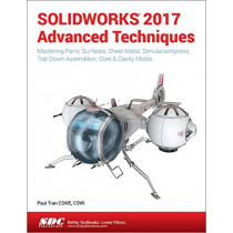 SOLIDWORKS 2017 Advanced Techniques by Paul Tran, 9781630570590