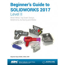 Beginner's Guide to SOLIDWORKS 2017 - Level II (Including unique access code) by Alejandro Reyes, 9781630570644
