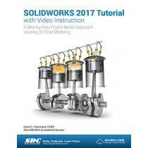 SOLIDWORKS 2017 Tutorial (Including unique access code) by David Planchard, 9781630570743