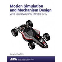 Motion Simulation and Mechanism Design with SOLIDWORKS Motion 2017 by Kuang-Hua Chang, 9781630570828