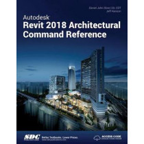 Autodesk Revit 2018 Architectural Command Reference by Jeff Hanson, 9781630570965