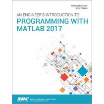 An Engineer's Introduction to Programming with MATLAB 2017 by Shawna Lockhart, 9781630571252