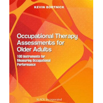 Occupational Therapy Assessments for Older Adults: 100 Instruments for Measuring Occupational Performance by Kevin Bortnick, 9781630913588
