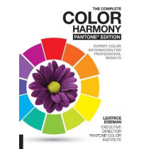 The Complete Color Harmony, Pantone Edition: Expert Color Information for Professional Results by Leatrice Eiseman, 9781631592966