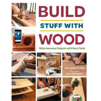 Build Stuff with Wood: Make Awesome Projects with Basic Tools by Asa B. Christiana, 9781631867118