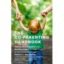 The Co-Parents Handbook: Raising Well-Adjusted and Resilient Kids from Little Ones to Young Adults through Divorce or Separation by Karen Bonnell, 9781632171467