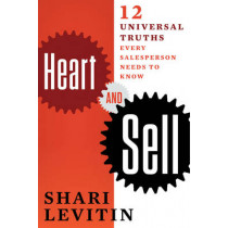 Heart and Sell: 10 Universal Truths Every Salesperson Needs to Know by Shari Levitin, 9781632650740