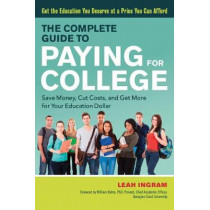 The Complete Guide to Paying for College: Save Money, Cut Costs, and Get More for Your Education Dollar by Leah Ingram, 9781632650979