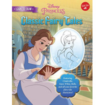 Learn to Draw Disney's Classic Fairy Tales: Featuring Cinderella, Snow White, Belle, and All Your Favorite Fairy Tale Characters! by Disney Storybook Artists, 9781633221451