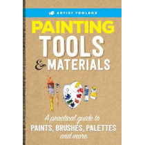 Artist Toolbox: Painting Tools & Materials: A practical guide to paints, brushes, palettes and more by Walter Foster Creative Team, 9781633222823