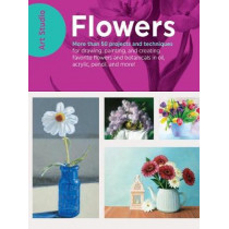 Art Studio: Flowers: More than 50 projects and techniques for drawing, painting, and creating your favorite flowers and botanicals in oil, acrylic, pencil, and more! by Walter Foster Creative Team, 9781633223639