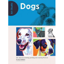 Art Studio: Dogs: More than 50 projects and techniques for drawing, painting, and creating 25+ breeds in oil, acrylic, pencil, and more! by Walter Foster Creative Team, 9781633223646