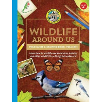 Ranger Rick's Wildlife Around Us Field Guide & Drawing Book: Volume 1: Learn how to identify and draw birds, insects, and other wildlife from the great outdoors! by Walter Foster Creative Team, 9781633223837