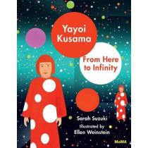 Yayoi Kusama: From Here to Infinity by Sarah Suzuki, 9781633450394