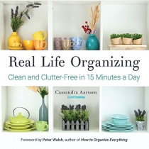 Real Life Organizing: Clean and Clutter-Free in 15 Minutes a Day by Cassandra Aarssen, 9781633535190