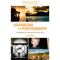 Advancing Your Photography: A Handbook for Creating Photos You'll Love by Marc Silber, 9781633535695