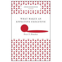 What Makes an Effective Executive (Harvard Business Review Classics) by Peter F. Drucker, 9781633692541