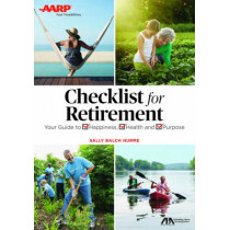 Get the Most Out of Retirement: Checklist for Happiness, Health, Purpose, and Financial Security by Sally Balch Hurme, 9781634256513