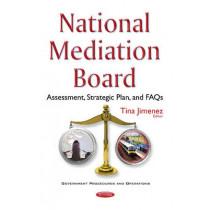National Mediation Board: Assessment, Strategic Plan, & FAQs by Tina Jimenez, 9781634859936