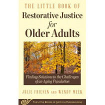 The Little Book of Restorative Justice for Older Adults: Finding Solutions to the Challenges of an Aging Population by Julie Friesen, 9781680992083