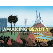 Awaking Beauty: The Art of Eyvind Earle by The Walt Disney Family Museum, 9781681882710