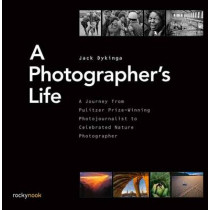 A Photographer's Life: A Journey from Pulitzer Prize-Winning Photojournalist to Celebrated Nature Photographer by Jack Dykinga, 9781681980720