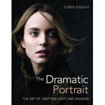 The Dramatic Portrait: The Art of Crafting Light and Shadow by Chris Knight, 9781681982144