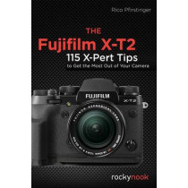 Fujifilm X-T2, the: 115 X-Pert Tips to Get the Most Out of Your Camera by Rico Pfirstinger, 9781681982229
