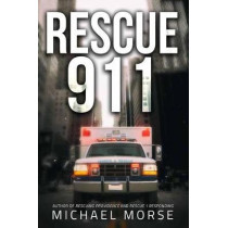 Rescue 911: Tales from a First Responder by Michael Morse, 9781682612866