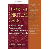 Disaster Spiritual Care, 2nd Edition: Practical Clergy Responses to Community, Regional and National Tragedy by Rev. Willard W. C. Ashley Sr., 9781683360292