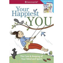 Your Happiest You: The Care & Keeping of Your Mind and Spirit /]cby Judy Woodburn; Illustrated by Josee Masse; Jane Annunziata, Psyd, and Lori Gustafson, Ms, Consultants by Judy Woodburn, 9781683370208