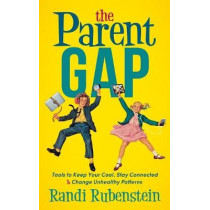 Parent Gap: Tools to Keep Your Cool, Stay Connected and Change Unhealthy Patterns by Randi Rubenstein, 9781683503040