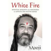 White Fire: Spiritual Insights and Teachings of Advaita Zen Master Mooji by Mooji, 9781684030583