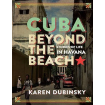 Cuba Beyond the Beach: Stories of Life in Havana by Karen Dubinsky, 9781771132695