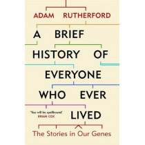 A Brief History of Everyone Who Ever Lived: The Stories in Our Genes by Adam Rutherford, 9781780229072