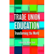 Trade Union Education: Transforming the World by Mike Seal, 9781780264257